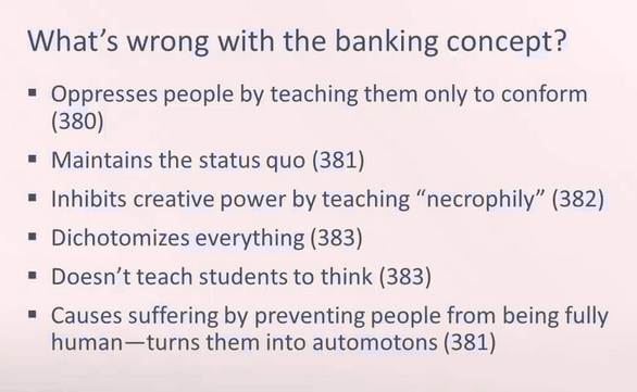 """freire on the banking method Freire first introduces the """"banking"""" concept of education as being an analogy—the student is a bank and the teacher is the depositor this concept is what leads to human beings becoming oppressed."""
